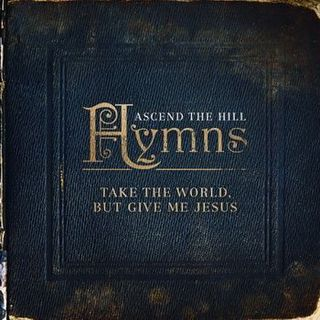 Ascend-The-Hill-Hymns-Take-The-World-But-Give-Me-Jesus
